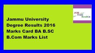 Jammu University Degree Results 2016 Marks Card BA B.SC B.Com Marks List