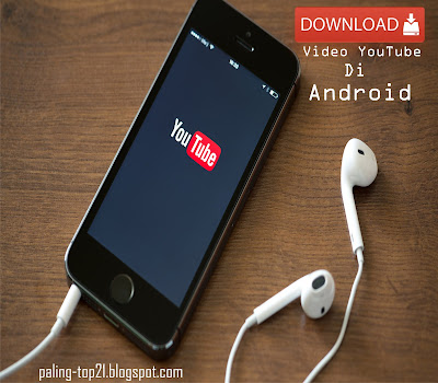Download Video Di Youtube Melalui Android