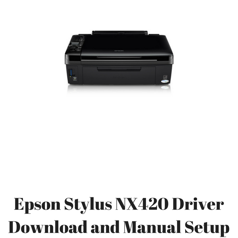 EPSON NX420 SOFTWARE DRIVER FOR WINDOWS MAC