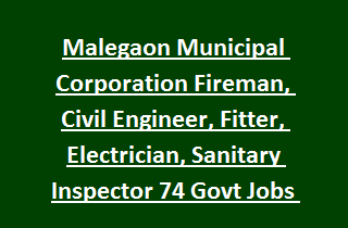 Malegaon Municipal Corporation Fireman, Civil Engineer, Fitter, Electrician, Sanitary Inspector 74 Govt Jobs