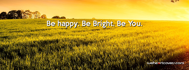 Be Happy Be Bright Be You Facebook Cover - Weheartcovers.com