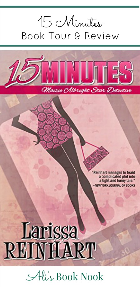 Book Tour and Book Review - 15 Minutes: Maizie Albright Star Detective by Larissa Reinhart