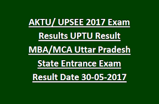 AKTU, UPSEE 2017 Exam Results UPTU Result MBA, MCA Uttar Pradesh State Entrance Exam Result Date 30-05-2017
