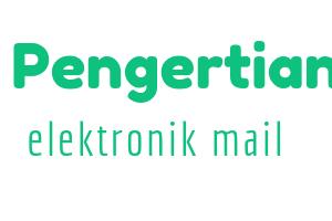 Pengertian Elektronik Mail:Kelebihan dan Kekurangan e-mail