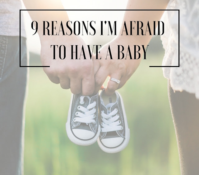 Nine Reasons I'm Afraid to Have a Baby