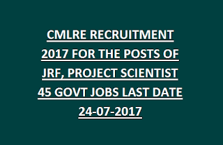 CMLRE RECRUITMENT 2017 FOR THE POSTS OF JRF, PROJECT SCIENTIST 45 GOVT JOBS LAST DATE 24-07-2017