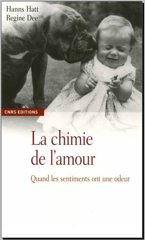Livre : La chimie de l'amour : Quand les sentiments ont une odeur - Hanns Hatt, Régine Dee