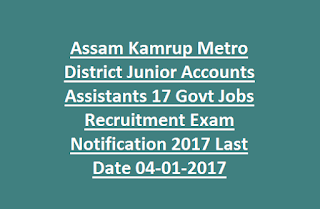 Assam Kamrup Metro District Junior Accounts Assistants 17 Govt Jobs Recruitment Exam Notification 2017 Last Date 04-01-2017