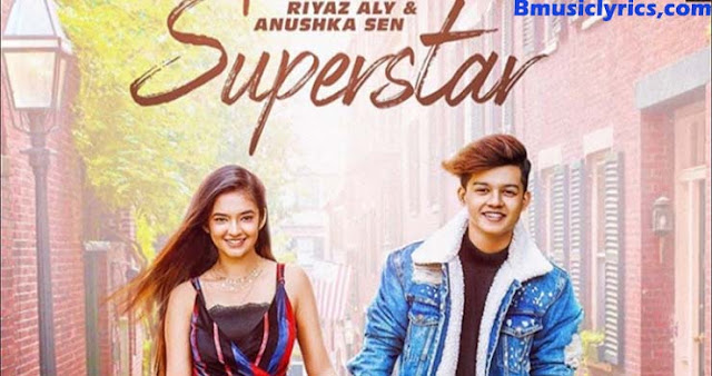 SUPERSTAR - Riyaz Aly & Anushka Sen | Neha Kakkar Video Lyrics