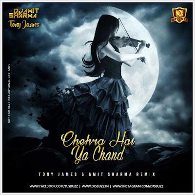 Chehra  Hai Ya Chand – Tony James & Amit Sharma Remix