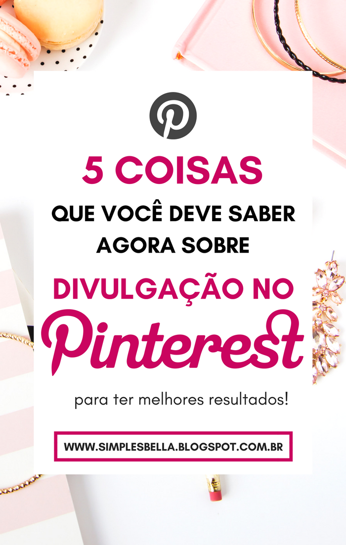 5 coisas que você deve saber agora sobre divulgação no Pinterest