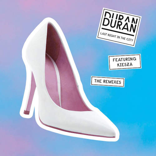 DURAN DURAN ft. KIESZA — Last Night In The City (THE REMIXES)