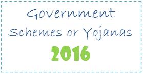 Government Schemes or Yojanas of 2016
