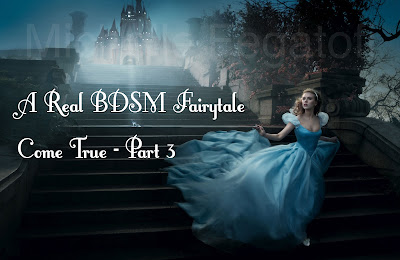 A Real BDSM Fairy Tale Come True - Part 3