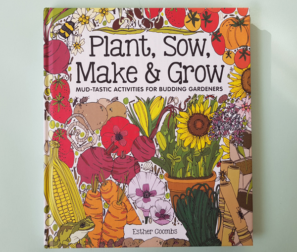 Plant, Sow, Make & Grow - Mud-tastic Activities for Budding Gardeners