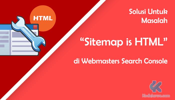 Solusi Untuk Masalah Sitemap is HTML di Webmasters Search Console