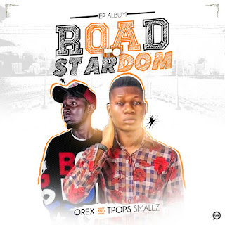 EP ALBUM: OREX x TPOS SMALLZ – ROAD TO STARDOM   @iam_Tpops @official_Orex