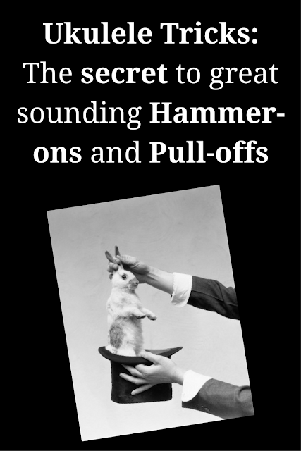Ukulele Tricks: The secret to great sounding Hammer-ons and Pull-offs