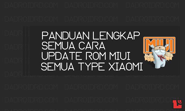 Pada kesempatan kali ini kami akan menjelaskan secara lengkap bagaimana cara melakukan Up Panduan lengkap semua cara Update ROM MIUI untuk semua jenis smartphone Xiaomi