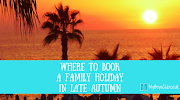 Where To Book A Family Holiday in Late Autumn (AD)