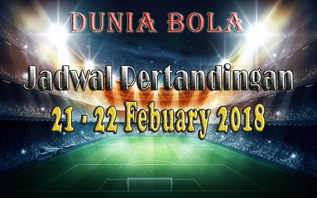 Jadwal Pertandingan Sepak Bola Tanggal 21 - 22 February 2018