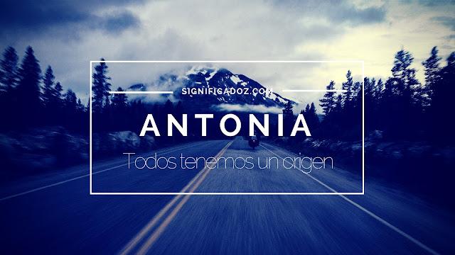Significado y Origen del Nombre Antonia ¿Que significa?