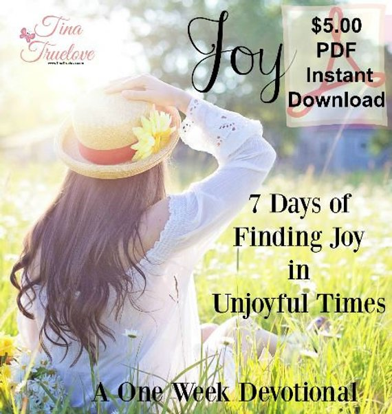 Get My 7 Day Devotional - Finding Joy in Unjoyful Times ($5.00 PDF Download)