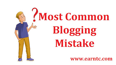 Most Common Blogging Mistake - EarnTC