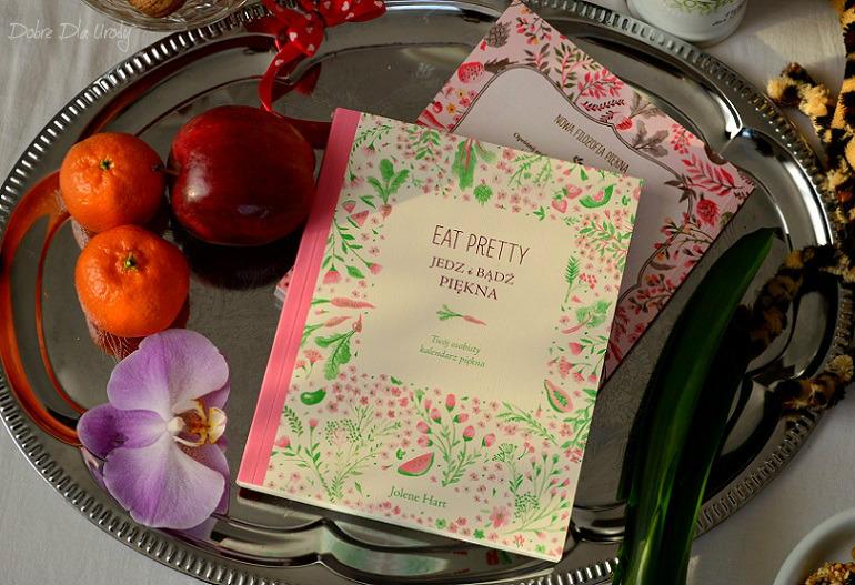 """Nowa filozofia piękna """" Eat Pretty. Jedz i bądź piękna """" Jolene Hart - Twój osobisty kalendarz piękna"""