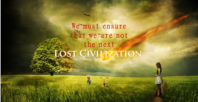 Ensure that we are not the next Lost Civilization.