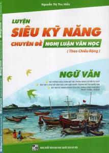 Luyện Siêu Kỹ Năng Ngữ Văn - Chuyên Đề Nghị Luận Văn Học Theo Chiều Rộng - Nguyễn Thị Thu Hiền