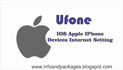 Ufone Internet Settings for IOS IPhone Apple Devices