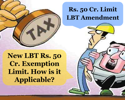 How and to whom the Rs. 50 Crores LBT Amendment is Applicable?
