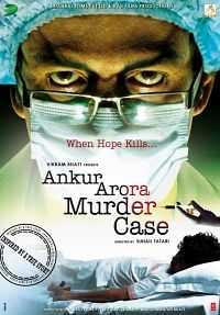 Ankur Arora Murder Case (2013) Hindi Movie Free Download 300mb