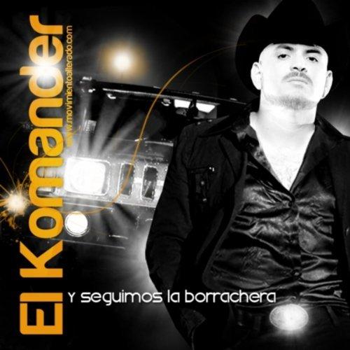El Komander - Y Seguimos La Borrachera (Disco Oficial 2011)