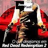 ZonaPixel - O que desejamos em Red Dead Redemption 2?