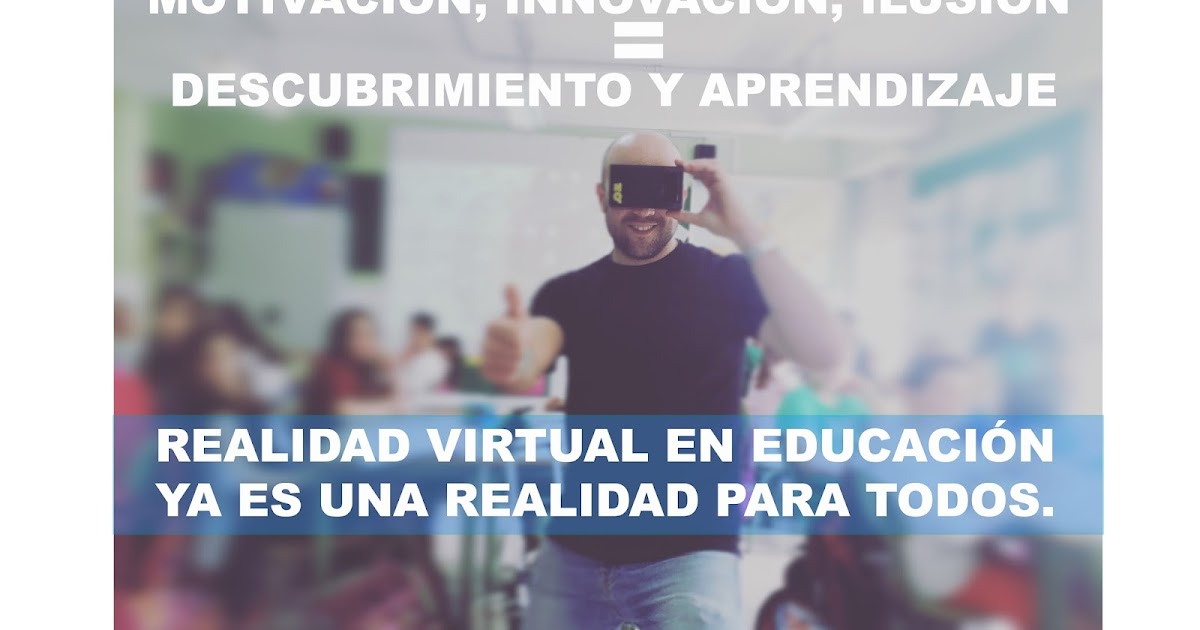 REALIDAD VIRTUAL EN EDUCACIÓN YA ES UNA REALIDAD PARA TODOS.