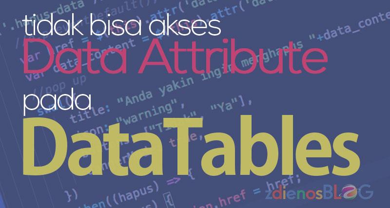 Tidak Bisa Mengakses Data Attribute pada DataTables
