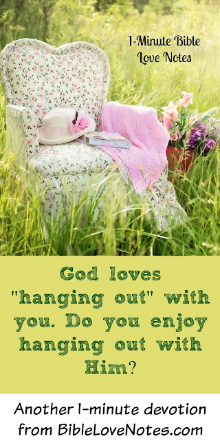 God enjoys spending time with us
