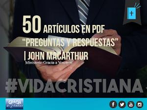 50 artículos en pdf de preguntas y respuestas | John MacArthu