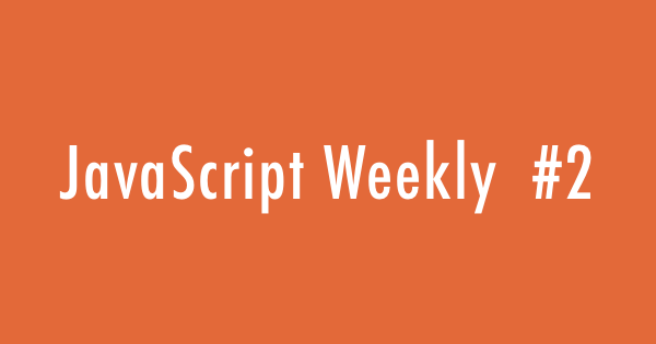 JavaScript Weekly #2