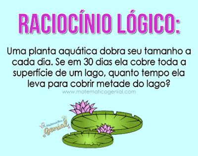 Raciocínio Lógico: Uma planta aquática dobra seu tamanho a cada dia...