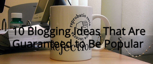 10 Blogging Ideas That Are Guaranteed to Be Popular