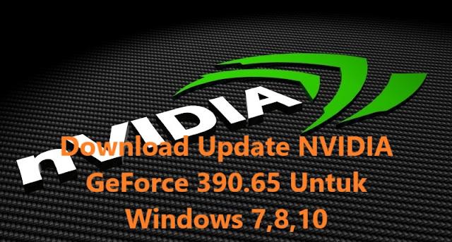 Download Update NVIDIA GeForce 390.65 Terbaru untuk Windows 7,8,10