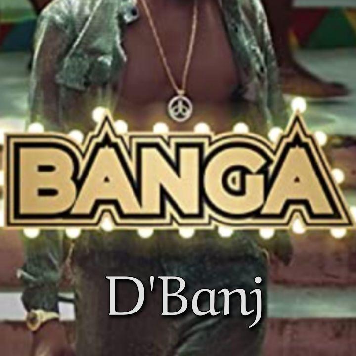 D'Banj's Song: BANGA (Single Track) - Chorus: Banga I scatter the party Mo cover everybody.. Streaming - MP3 Download