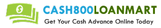 www.Cash800LoanMart.com - Easy Cash Advance Online Loans