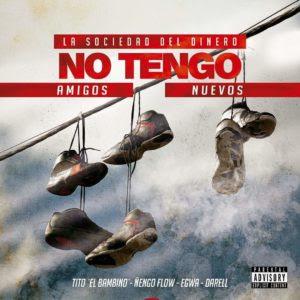 Cover: Tito El Bambino Ft Ñengo Flow, Darell y Egwa – No Tengo Amigos Nuevos