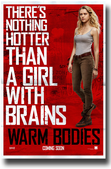 Warm Bodies Poster – Nothing Hotter - Teresa Palmer - Movie Promo Poster