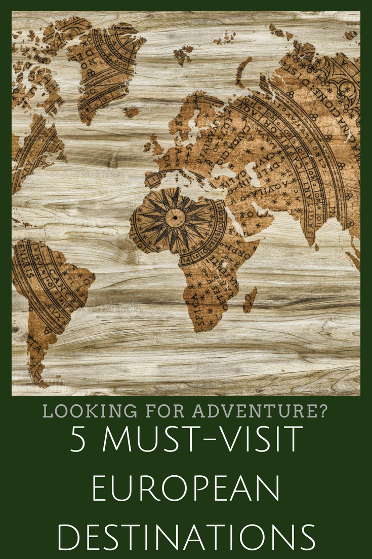 Looking for Adventure? 5 Must-Visit European Destinations