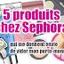 5 produits chez Sephora qui me donnent envie de vider mon porte-monnaie